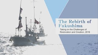MThe Rebirth of Fukushima~Taking on the Challenges of Restoration and Creation, 2019